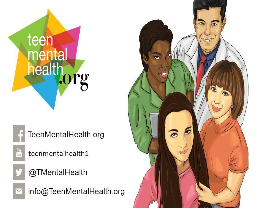 info@TeenMentalHealth.org@TMentalHealth TeenMentalHealth.org teenmentalhealth1