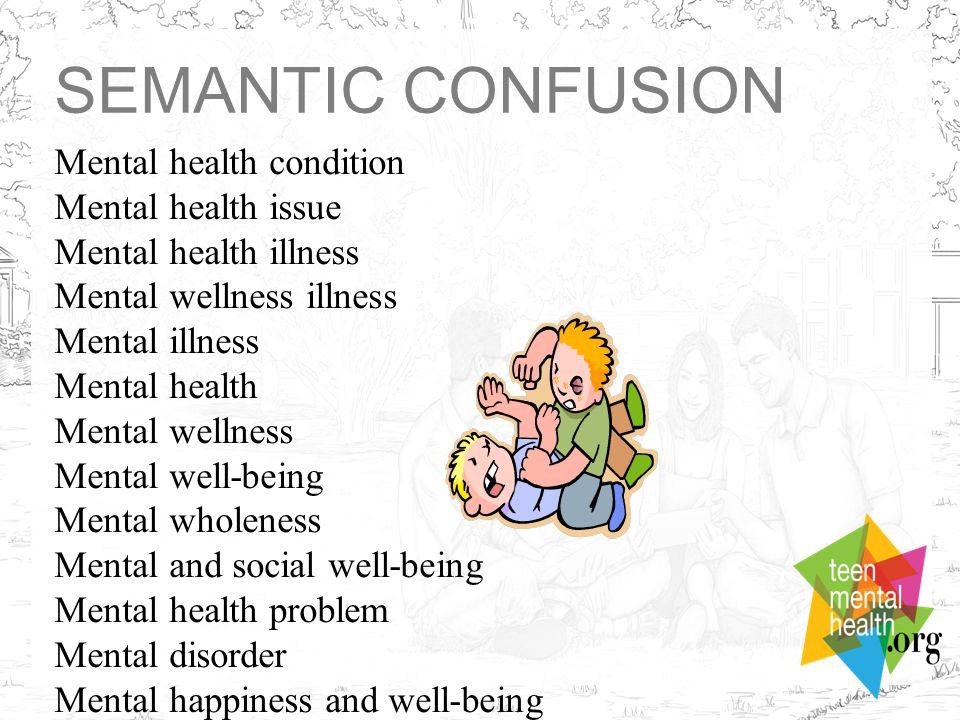 SEMANTIC CONFUSION Mental health condition Mental health issue Mental health illness Mental wellness illness Mental illness Mental health Mental welln