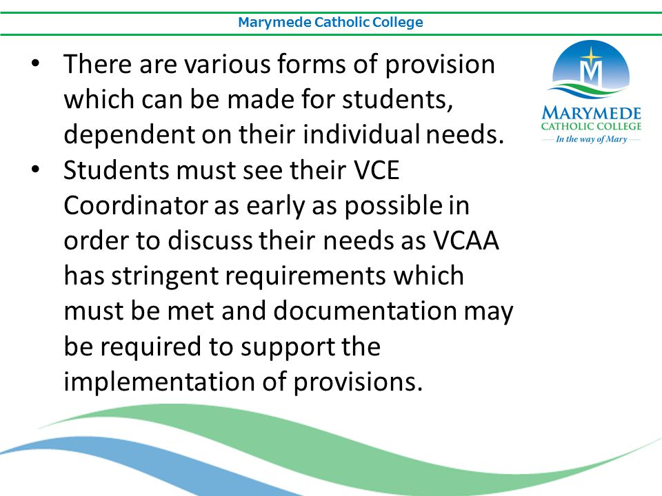 Marymede Catholic College VCAA and Marymede Catholic College are committed to ensuing that the VCE is accessible to all students.