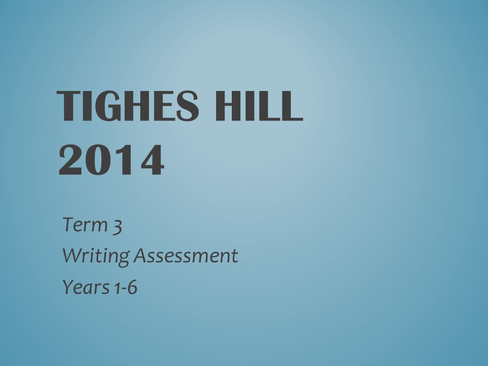 TIGHES HILL 2014 Term 3 Writing Assessment Years 1-6