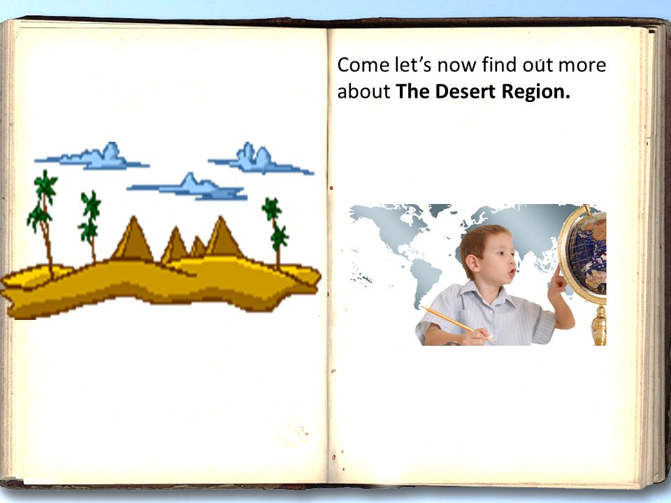 Come let's now find out more about The Desert Region.