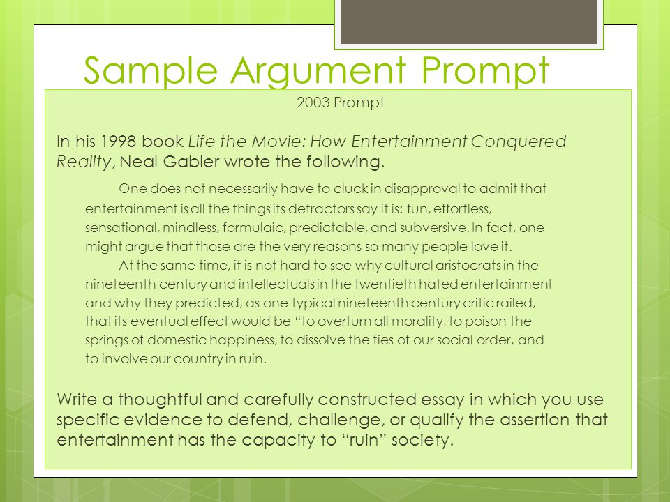 Sample Argument Prompt 2003 Prompt In his 1998 book Life the Movie: How Entertainment Conquered Reality, Neal Gabler wrote the following.