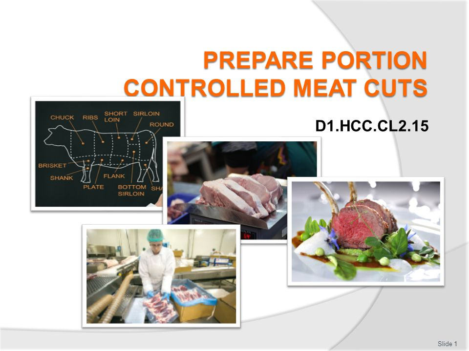Prepare portion controlled meat cuts Store fresh or vacuum sealed meats:  Controlled environment Chilled, less than 4°C  Protected from outside contamination Covered or wrapped  Labelled  Dated  Single layers  Fat side up Slide 32