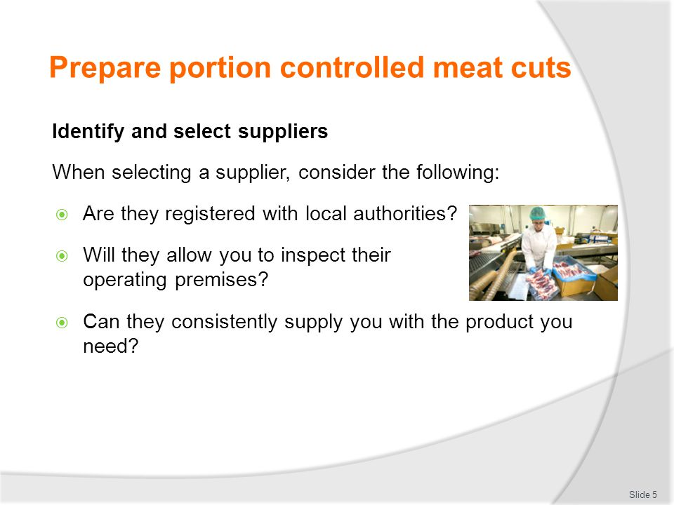 Prepare portion controlled meat cuts Identify Primary cuts: Slide 6 Hindquarter of beef Forequarter of beef