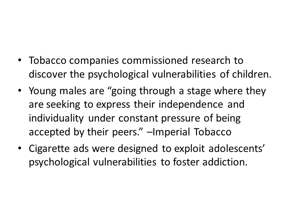 Tobacco companies commissioned research to discover the psychological vulnerabilities of children.