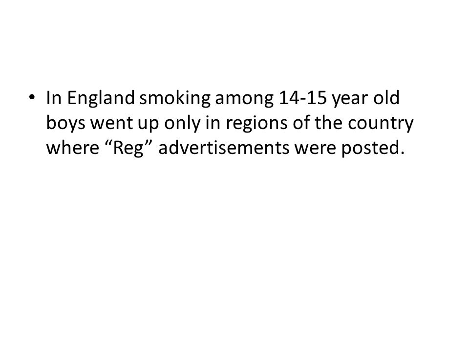 In England smoking among 14-15 year old boys went up only in regions of the country where Reg advertisements were posted.