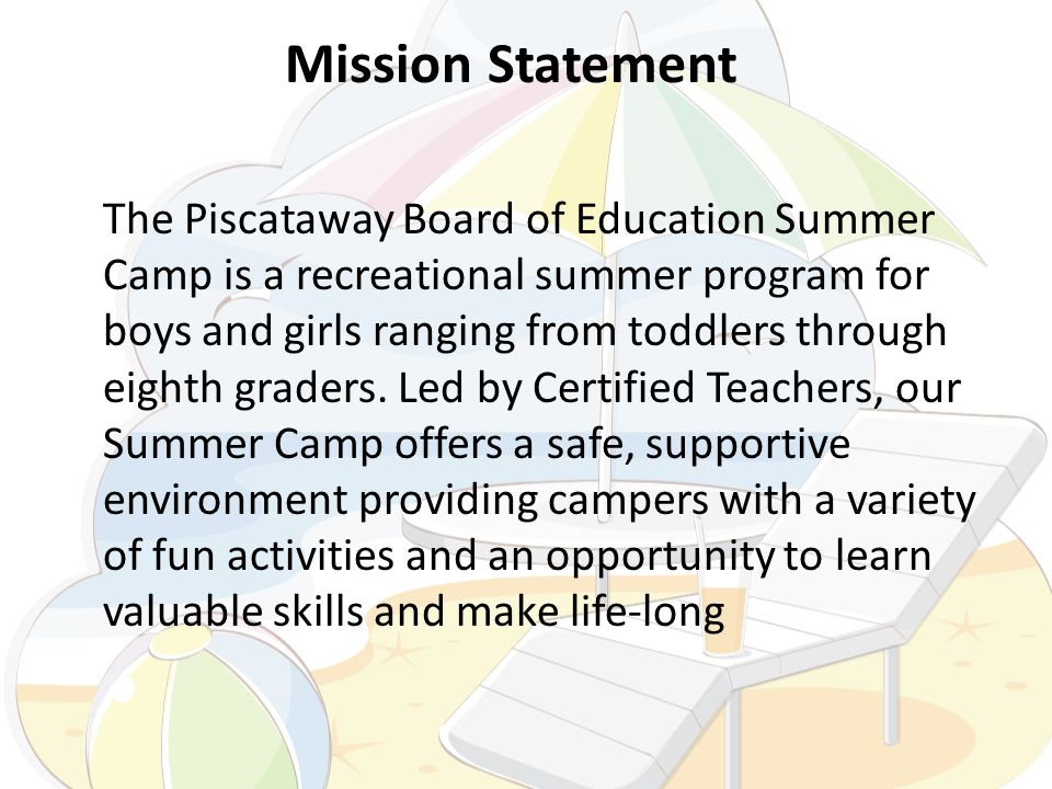 Mission Statement The Piscataway Board of Education Summer Camp is a recreational summer program for boys and girls ranging from toddlers through eighth graders.