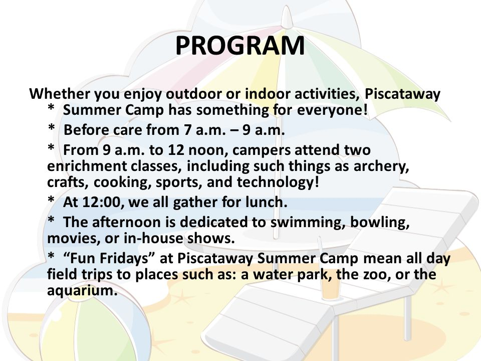 Trips A calendar of camp trips and activities is continually updated on piscatawaysummercamp.com Information regarding trips will be posted weekly at the camp office.