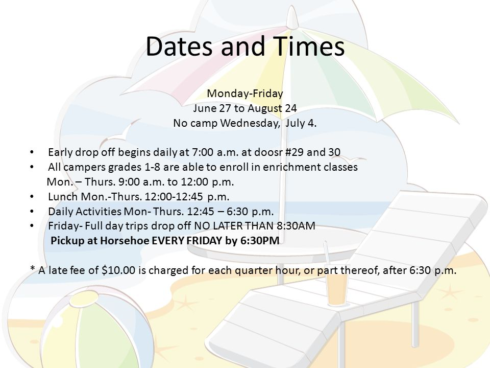 Dates and Times Monday-Friday June 27 to August 24 No camp Wednesday, July 4.