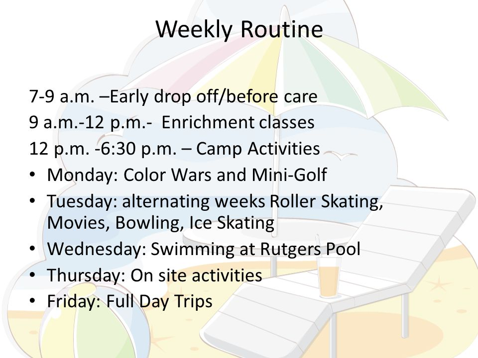 Weekly Routine 7-9 a.m. –Early drop off/before care 9 a.m.-12 p.m.- Enrichment classes 12 p.m. -6:30 p.m. – Camp Activities Monday: Color Wars and Min