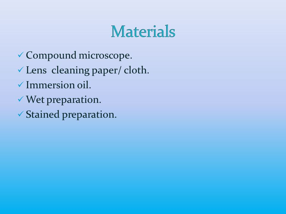 Compound microscope. Lens cleaning paper/ cloth. Immersion oil.