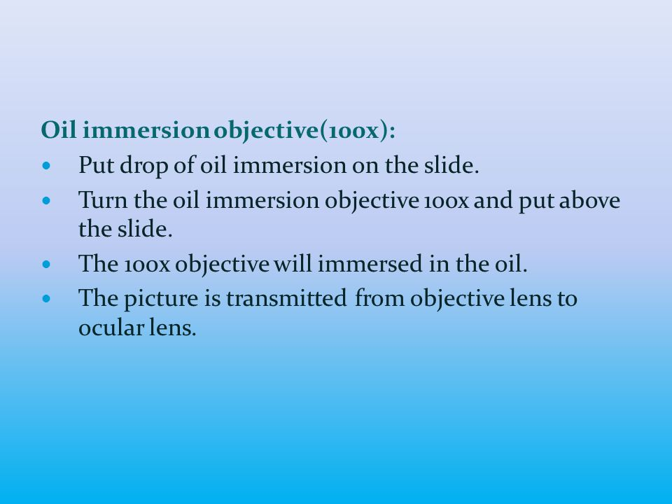 Oil immersion objective(100x): Put drop of oil immersion on the slide.