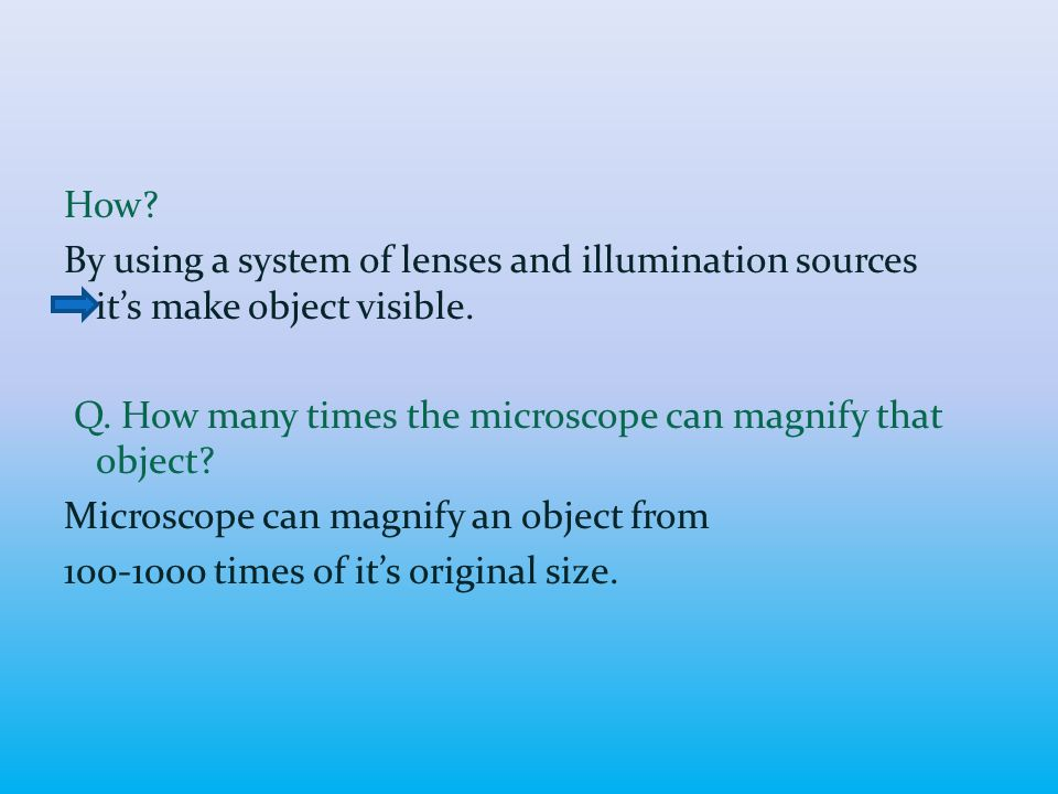 How. By using a system of lenses and illumination sources it's make object visible.