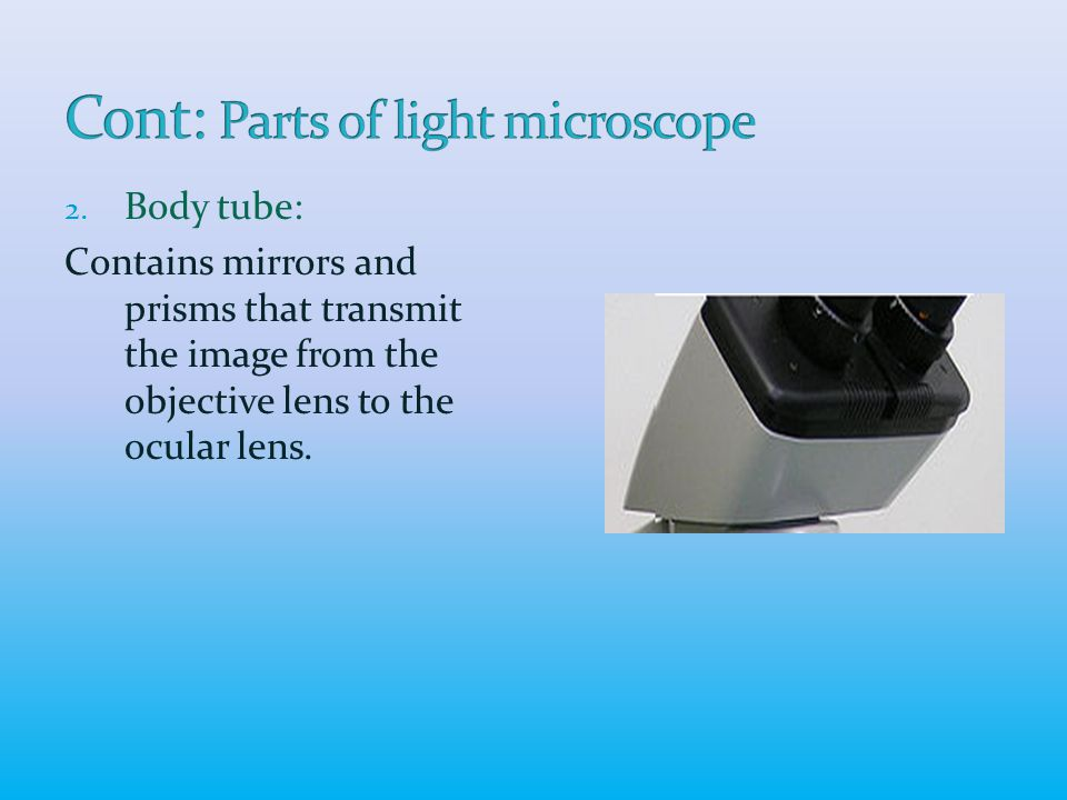 2. Body tube: Contains mirrors and prisms that transmit the image from the objective lens to the ocular lens.