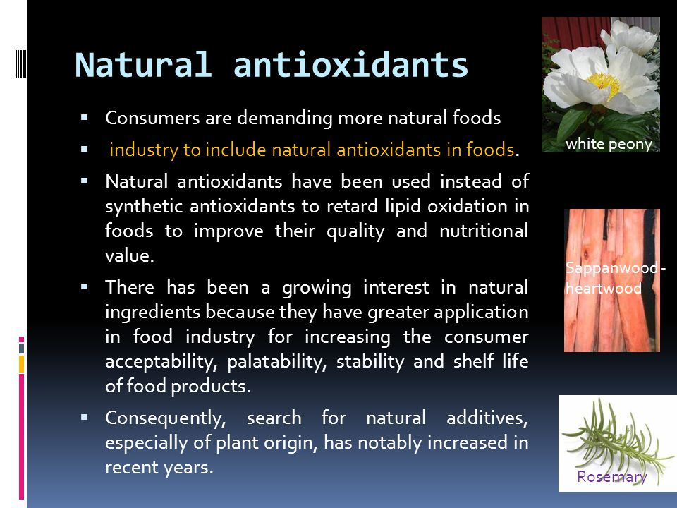 Natural antioxidants  Consumers are demanding more natural foods  industry to include natural antioxidants in foods.