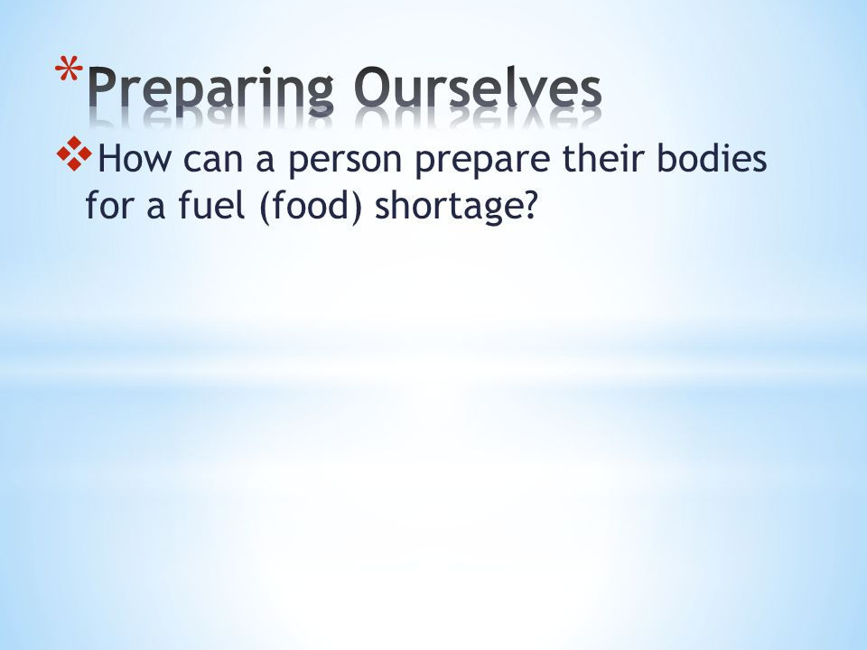  How can a person prepare their bodies for a fuel (food) shortage