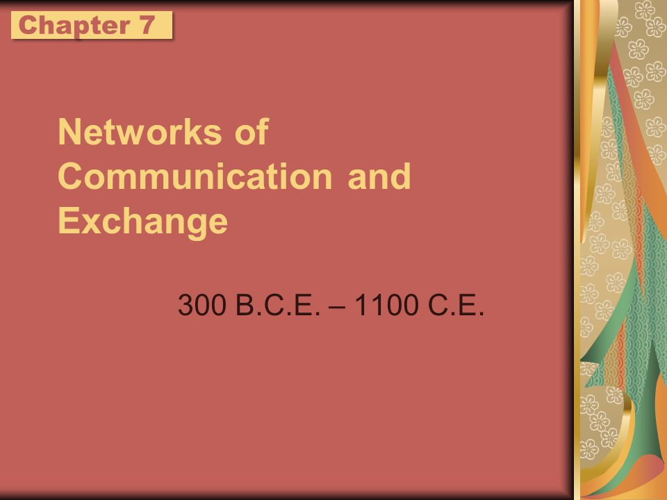 Networks of Communication and Exchange 300 B.C.E. – 1100 C.E. Chapter 7