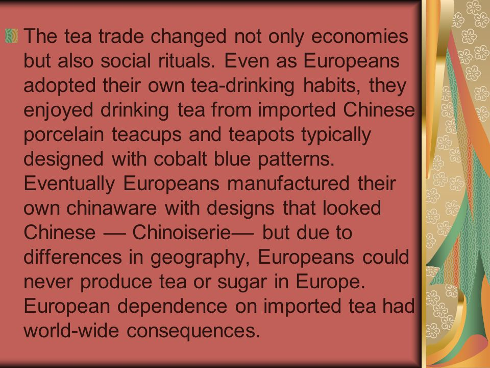 The tea trade changed not only economies but also social rituals. Even as Europeans adopted their own tea-drinking habits, they enjoyed drinking tea f