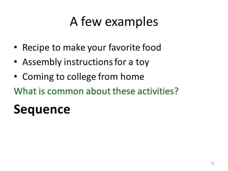 A few examples Recipe to make your favorite food Assembly instructions for a toy Coming to college from home What is common about these activities? Se