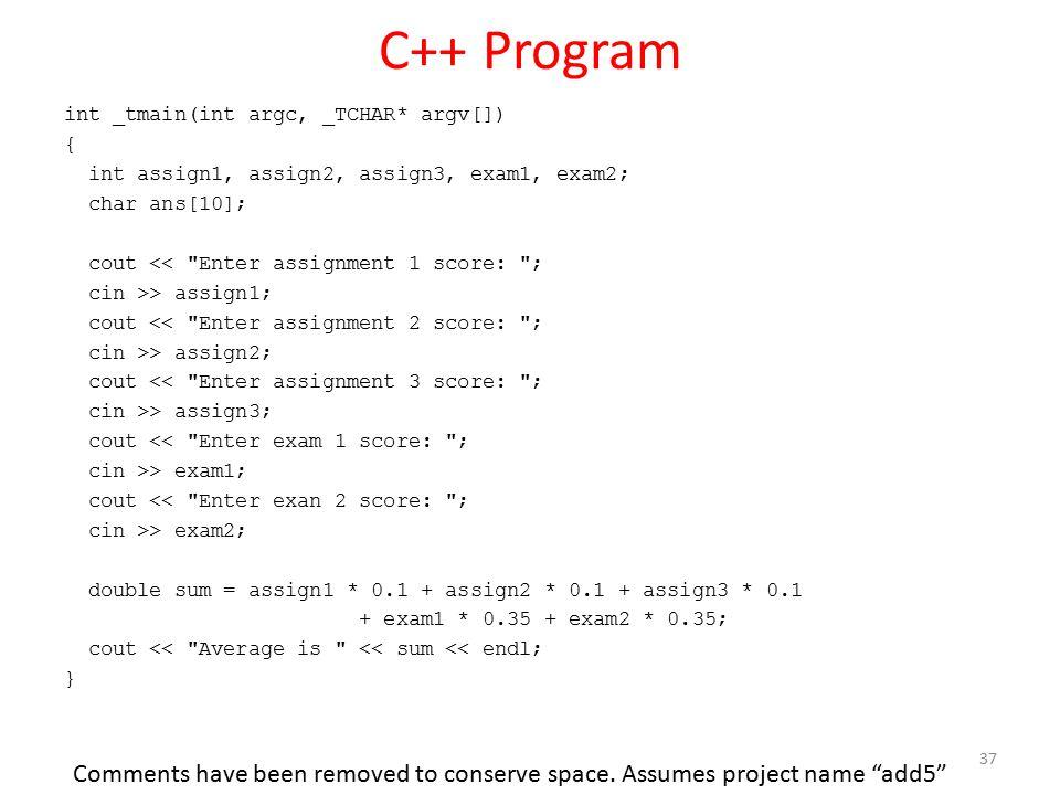 C++ Program int _tmain(int argc, _TCHAR* argv[]) { int assign1, assign2, assign3, exam1, exam2; char ans[10]; cout <<