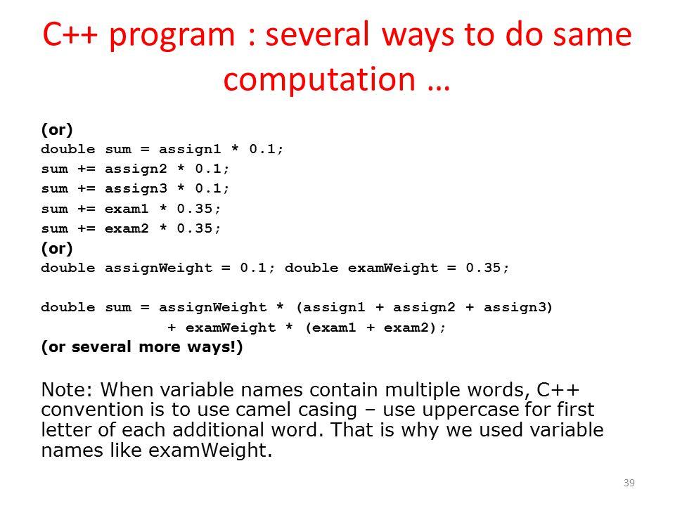 C++ program : several ways to do same computation … (or) double sum = assign1 * 0.1; sum += assign2 * 0.1; sum += assign3 * 0.1; sum += exam1 * 0.35;