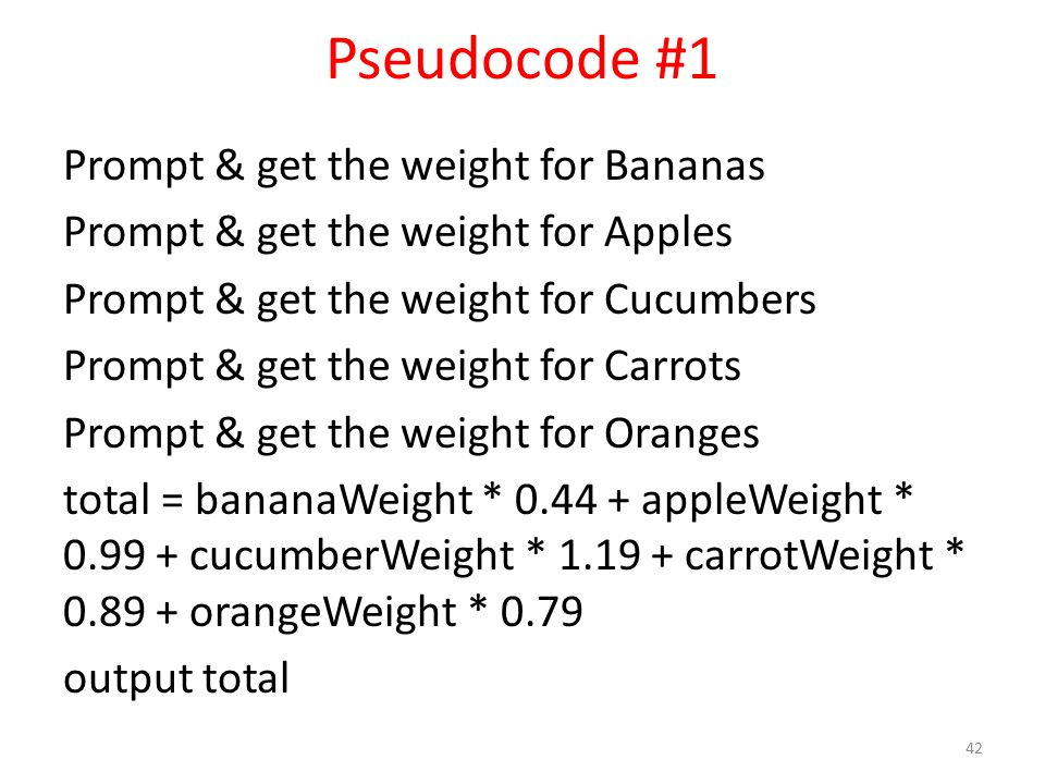 Pseudocode #1 Prompt & get the weight for Bananas Prompt & get the weight for Apples Prompt & get the weight for Cucumbers Prompt & get the weight for