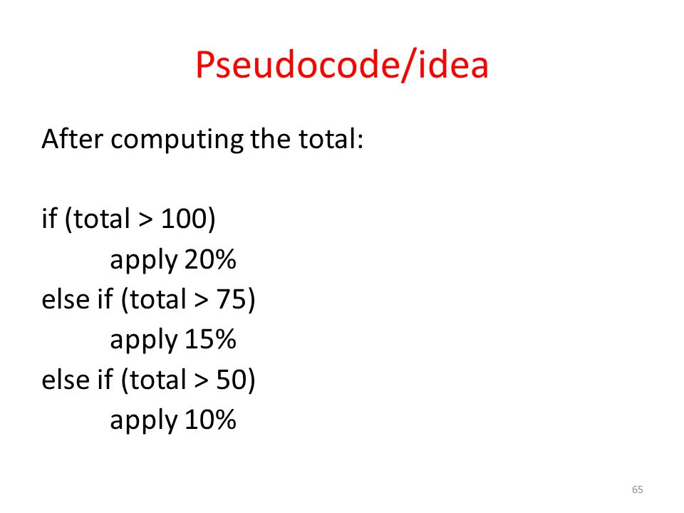 Pseudocode/idea After computing the total: if (total > 100) apply 20% else if (total > 75) apply 15% else if (total > 50) apply 10% 65