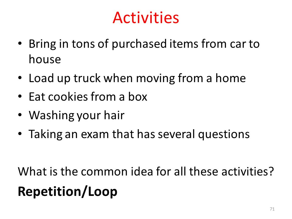 Activities Bring in tons of purchased items from car to house Load up truck when moving from a home Eat cookies from a box Washing your hair Taking an exam that has several questions What is the common idea for all these activities.