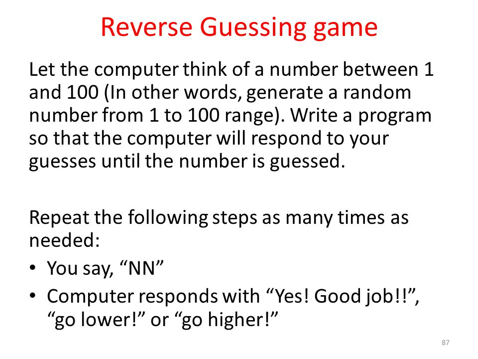 Reverse Guessing game Let the computer think of a number between 1 and 100 (In other words, generate a random number from 1 to 100 range).