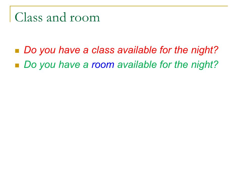 Class and room Do you have a class available for the night.