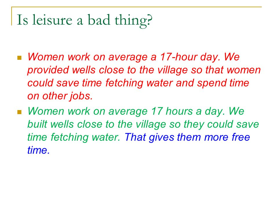 Is leisure a bad thing. Women work on average a 17-hour day.