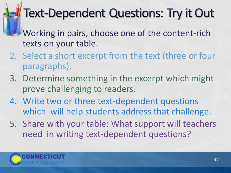 1.Working in pairs, choose one of the content-rich texts on your table. 2.Select a short excerpt from the text (three or four paragraphs). 3.Determine