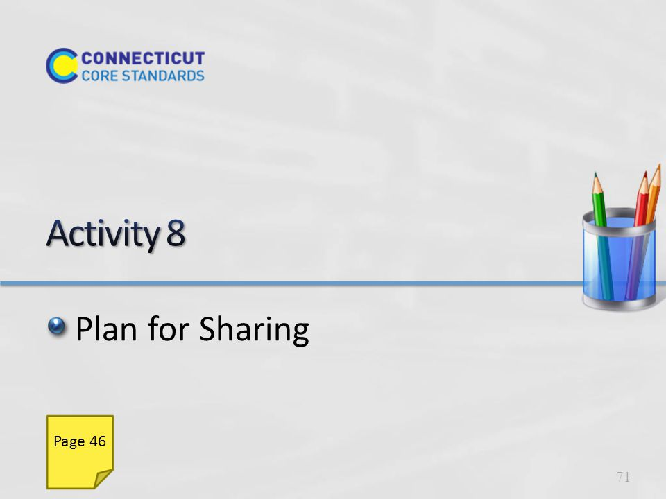 Make an Action Plan Refer to your list of prioritized items from Activity 7 Work with your school team (or with a job-alike partner from another school) to review today's activities Plan which activities you would share with colleagues and how you can share them 72