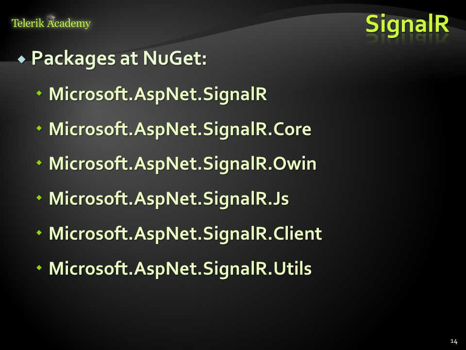  Packages at NuGet:  Microsoft.AspNet.SignalR  Microsoft.AspNet.SignalR.Core  Microsoft.AspNet.SignalR.Owin  Microsoft.AspNet.SignalR.Js  Microsoft.AspNet.SignalR.Client  Microsoft.AspNet.SignalR.Utils 14