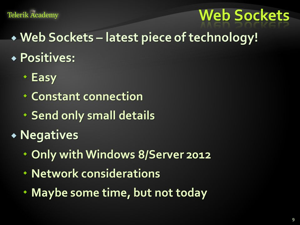  Web Sockets – latest piece of technology!  Positives:  Easy  Constant connection  Send only small details  Negatives  Only with Windows 8/Serv