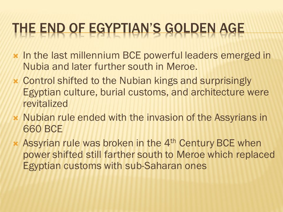  In the last millennium BCE powerful leaders emerged in Nubia and later further south in Meroe.