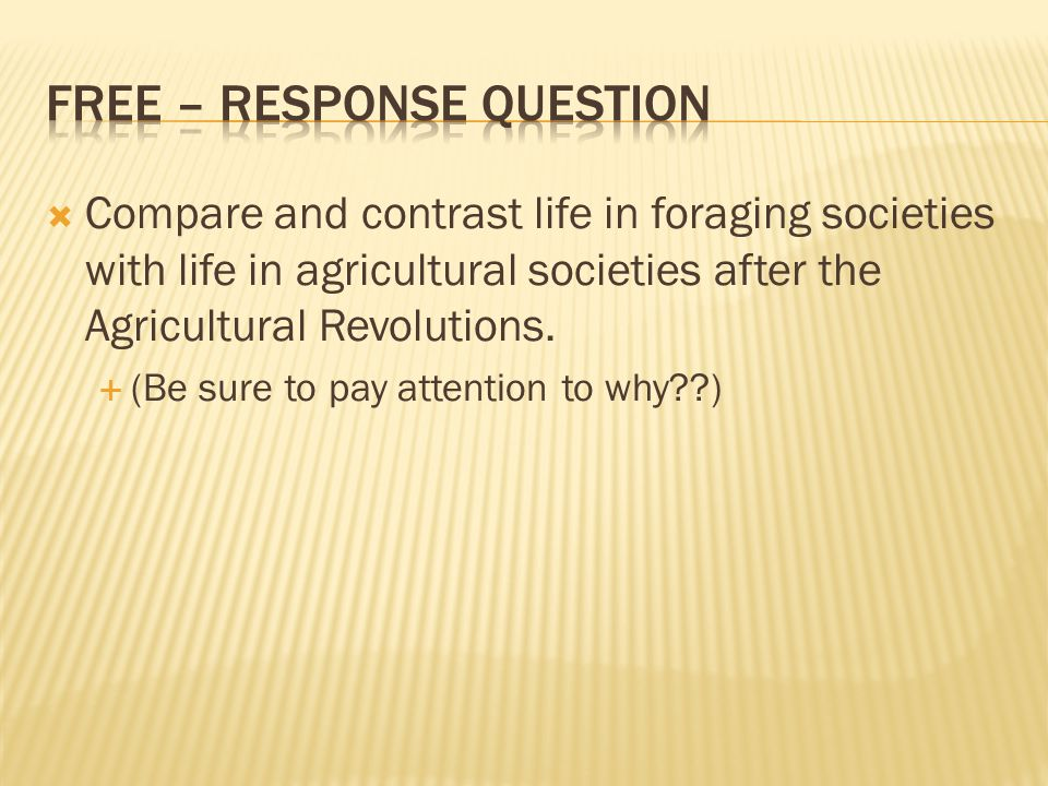  Compare and contrast life in foraging societies with life in agricultural societies after the Agricultural Revolutions.