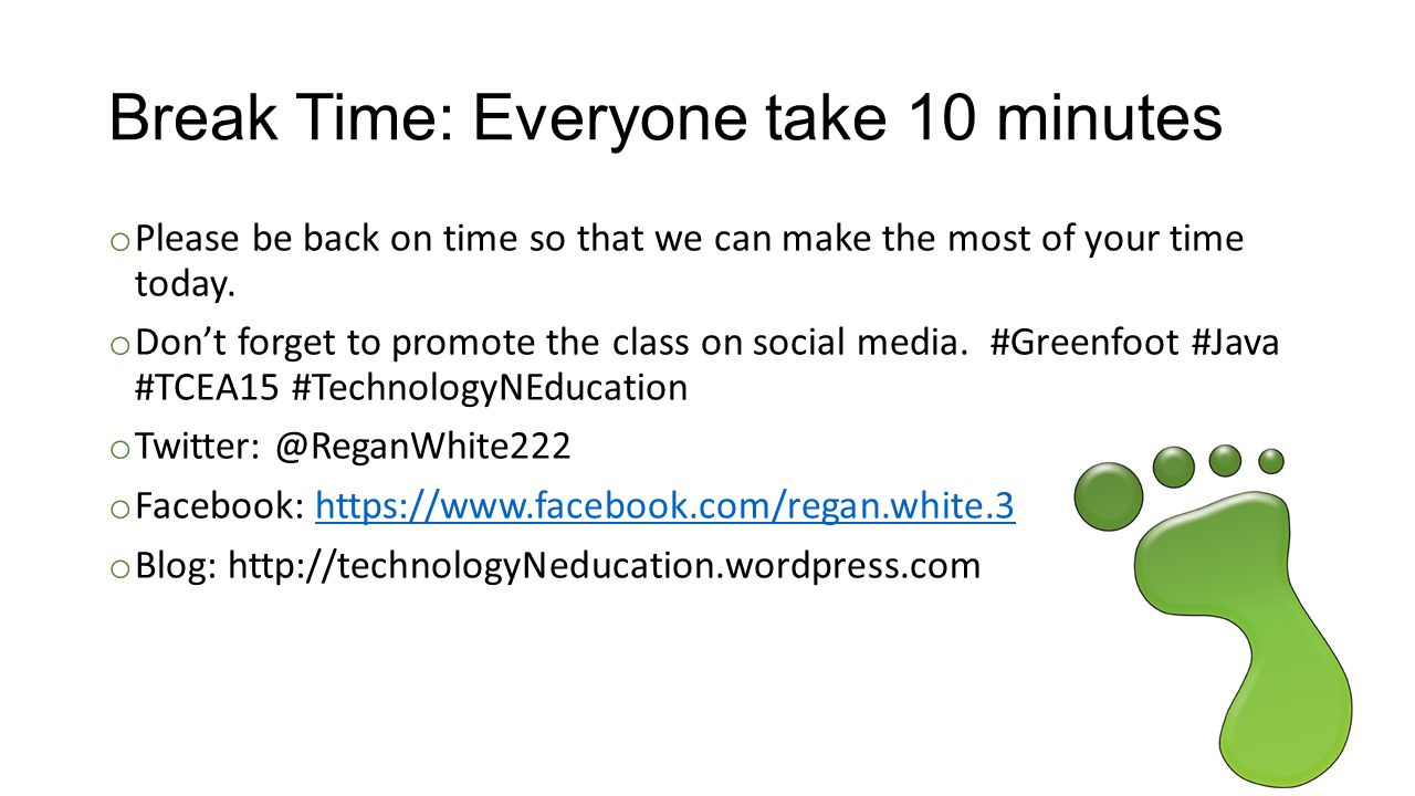 Break Time: Everyone take 10 minutes o Please be back on time so that we can make the most of your time today.