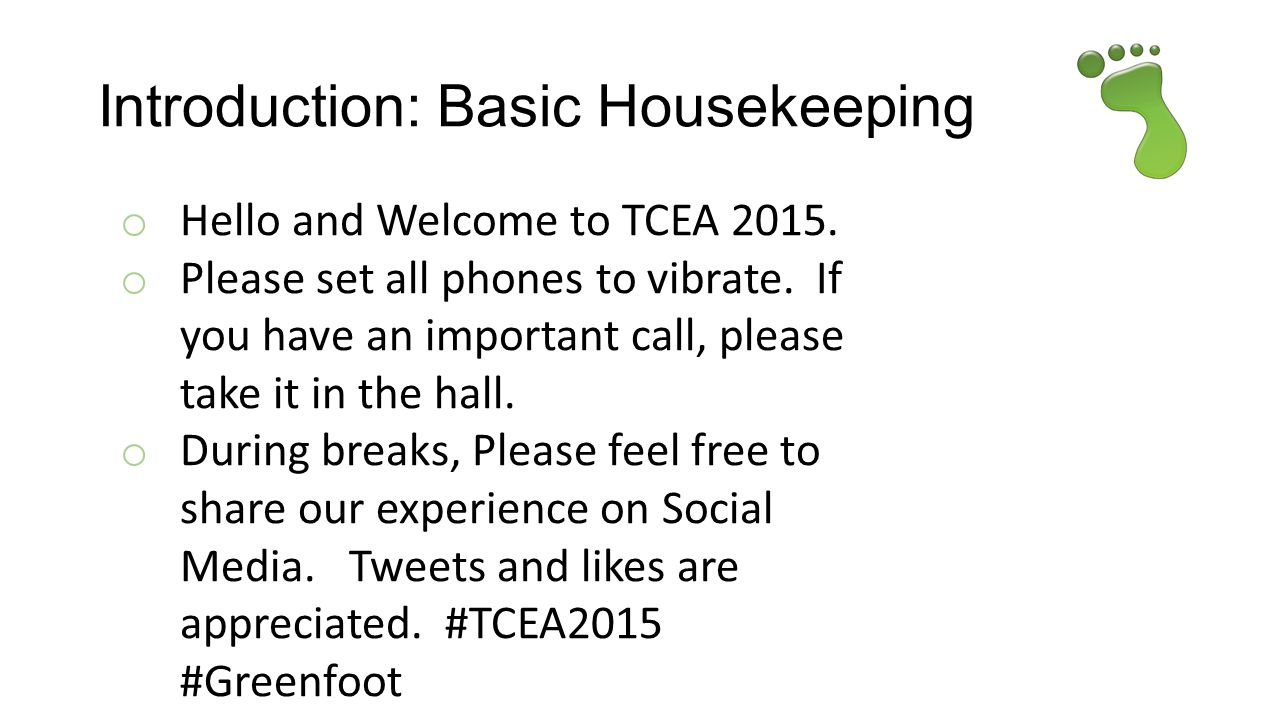 Introduction: Basic Housekeeping o Hello and Welcome to TCEA 2015.