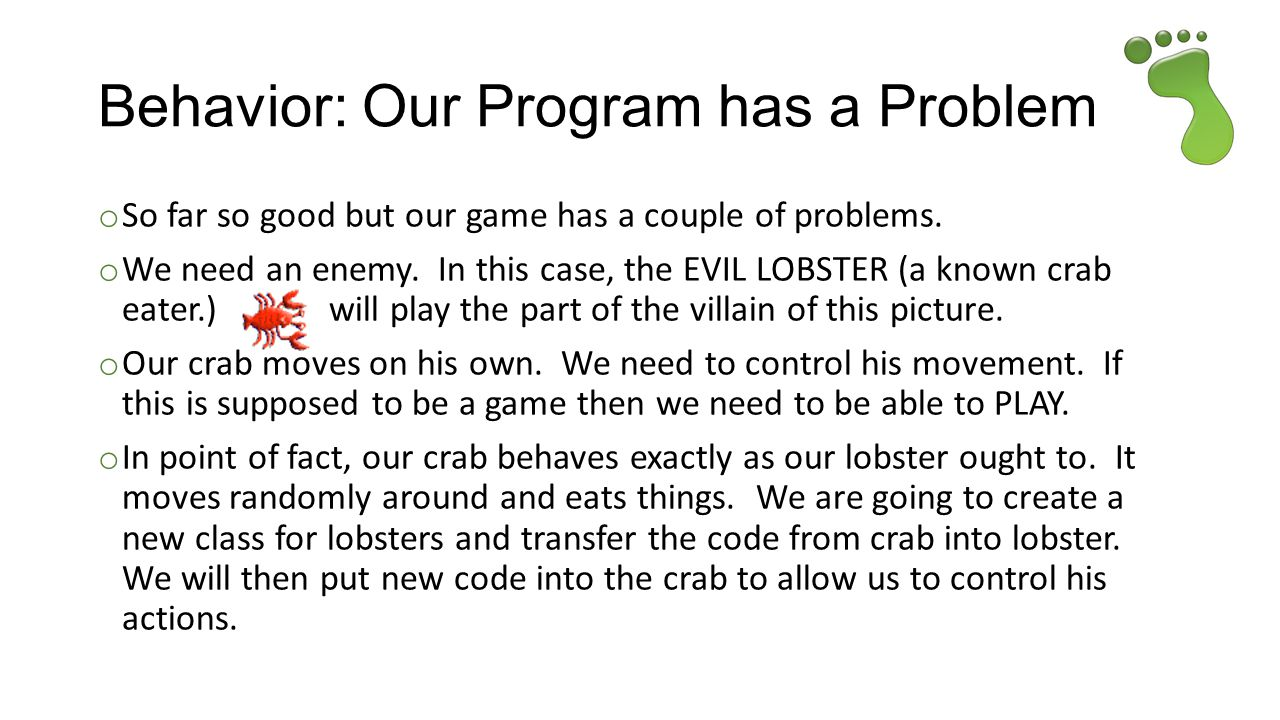 Behavior: Our Program has a Problem o So far so good but our game has a couple of problems.