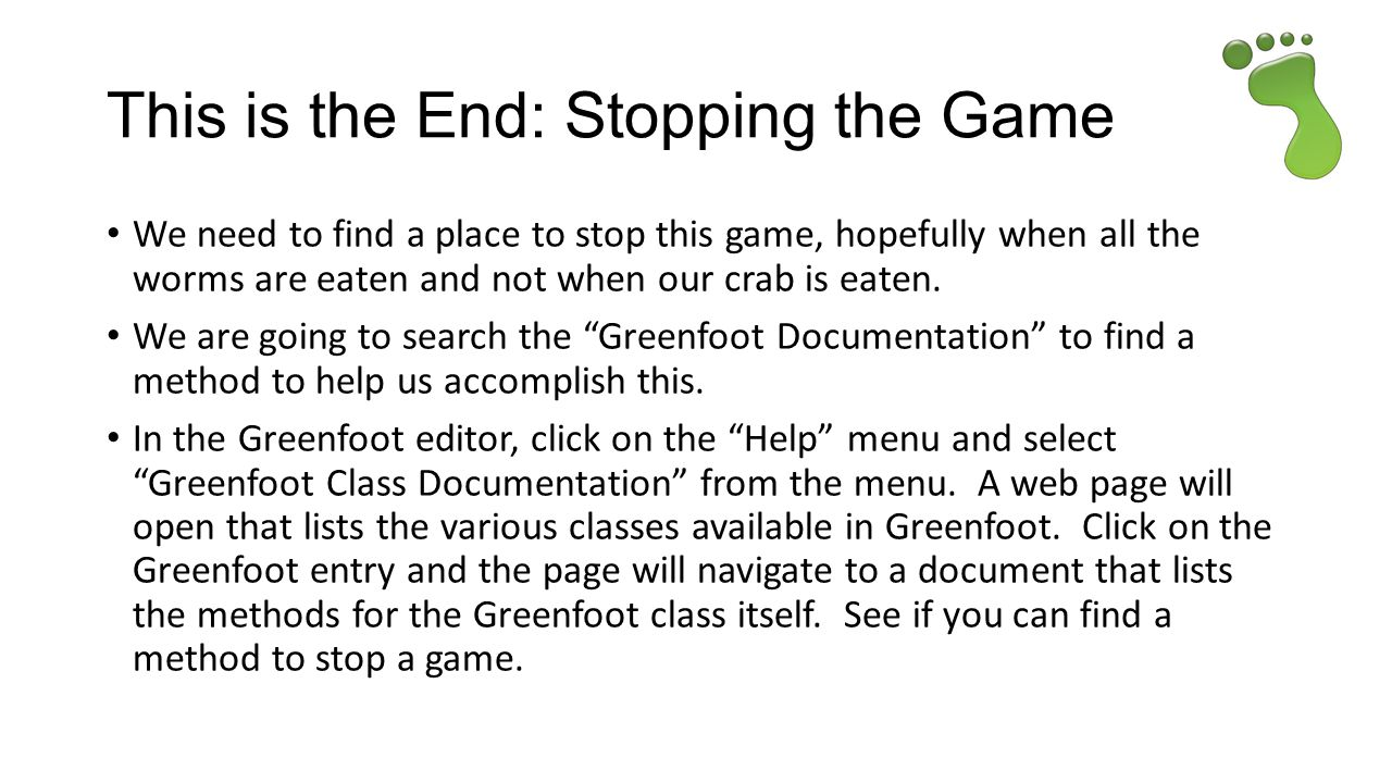 This is the End: Stopping the Game We need to find a place to stop this game, hopefully when all the worms are eaten and not when our crab is eaten.