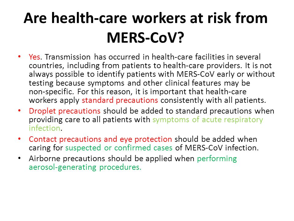 Are health‐care workers at risk from MERS‐CoV? Yes. Transmission has occurred in health‐care facilities in several countries, including from patients