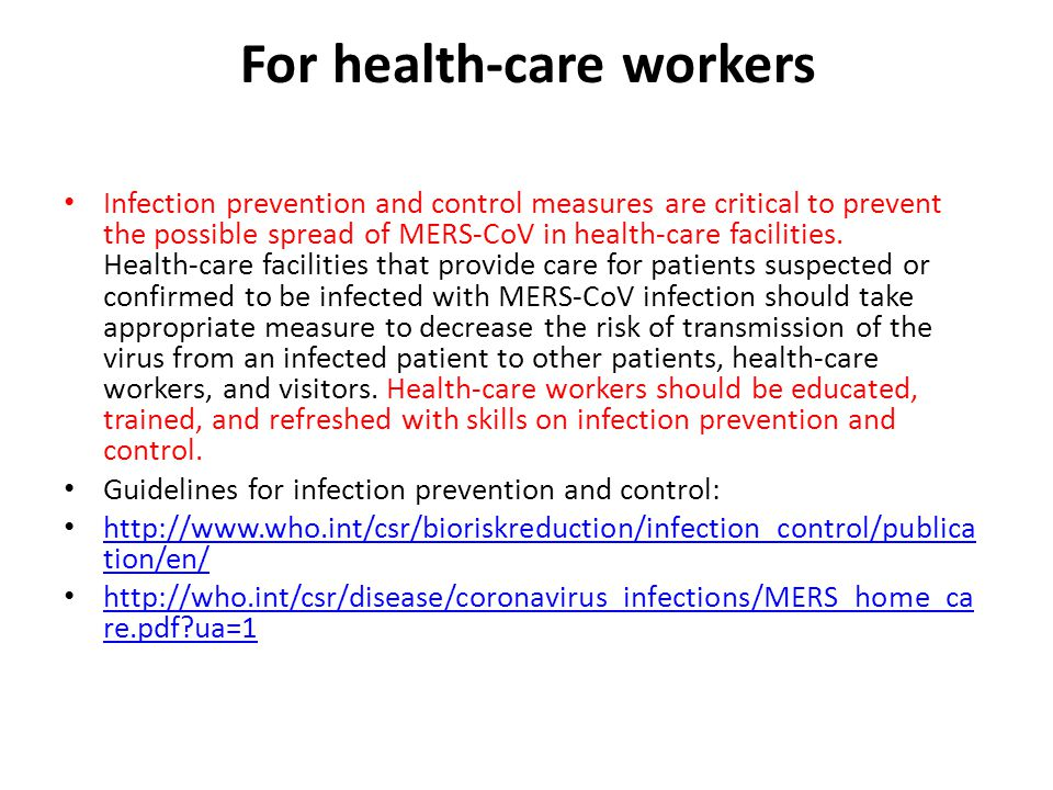 For health‐care workers Infection prevention and control measures are critical to prevent the possible spread of MERS‐CoV in health‐care facilities. H
