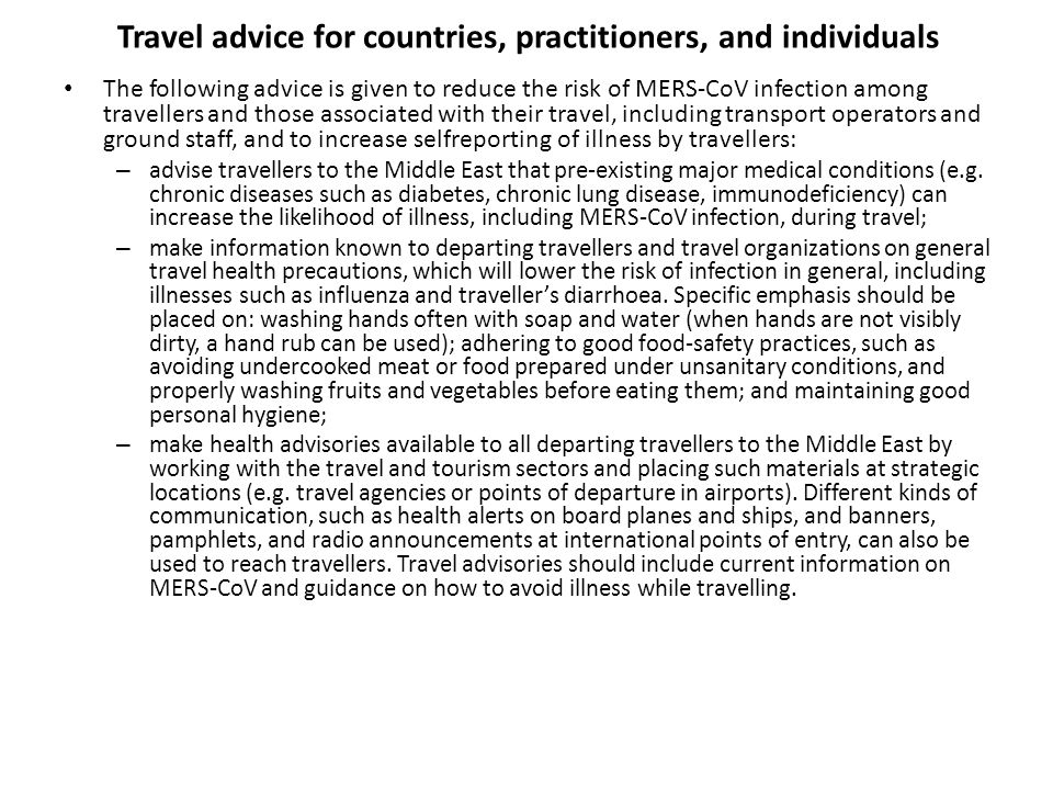 Travel advice for countries, practitioners, and individuals The following advice is given to reduce the risk of MERS‐CoV infection among travellers an