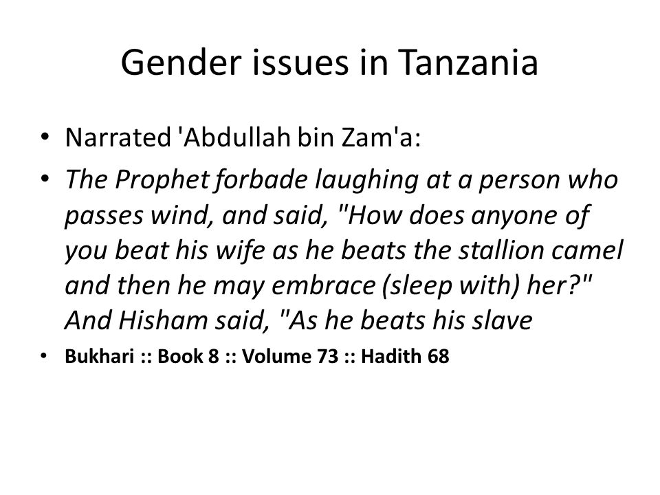 Gender issues in Tanzania Narrated 'Abdullah bin Zam'a: The Prophet forbade laughing at a person who passes wind, and said,