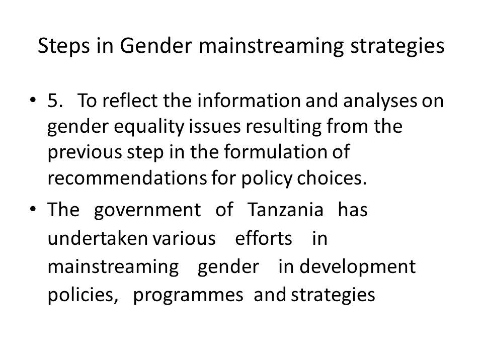 Steps in Gender mainstreaming strategies 5.To reflect the information and analyses on gender equality issues resulting from the previous step in the f