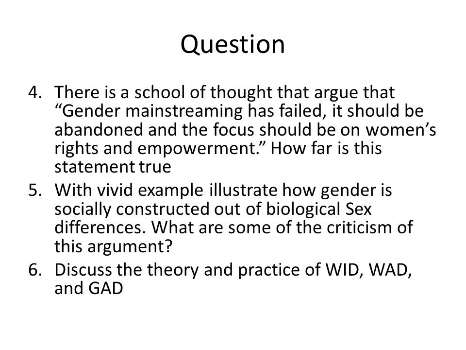 "Question 4.There is a school of thought that argue that ""Gender mainstreaming has failed, it should be abandoned and the focus should be on women's ri"