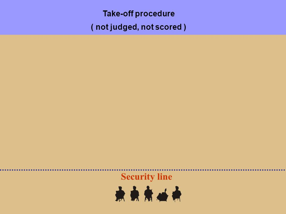 Security line Take-off procedure ( not judged, not scored )