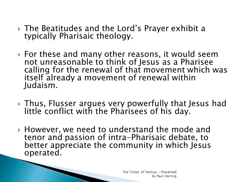  The Beatitudes and the Lord's Prayer exhibit a typically Pharisaic theology.