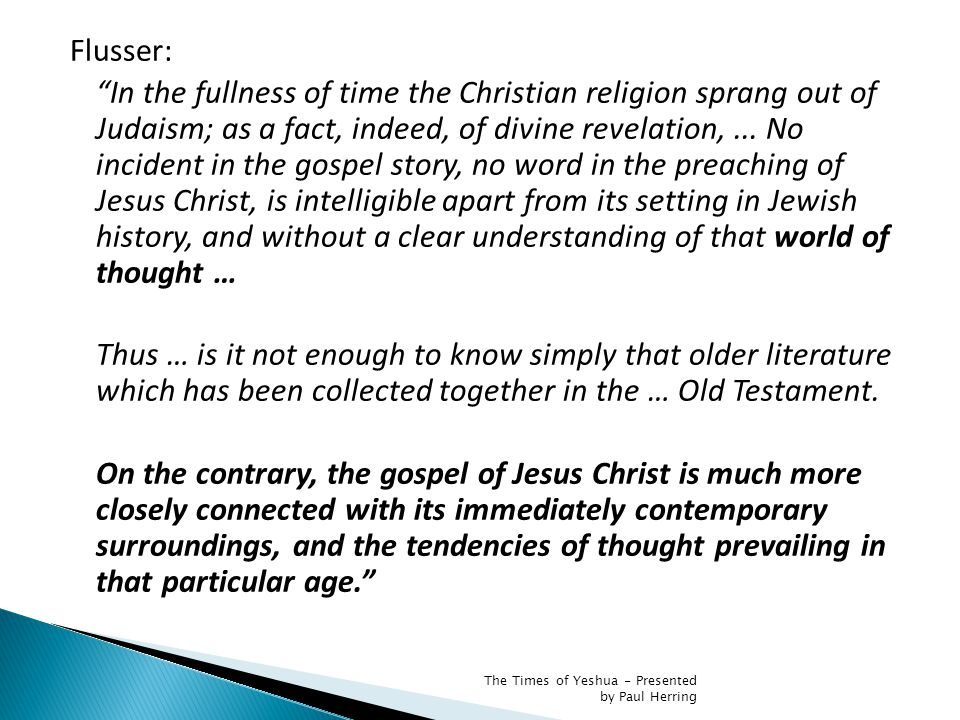 Flusser: In the fullness of time the Christian religion sprang out of Judaism; as a fact, indeed, of divine revelation,...